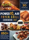 PowerXL Air Fryer Grill Cookbook 2021: 850+ Affordable, Quick & Easy PowerXL Air Fryer Recipes - Fry, Bake, Grill & Roast Most Wanted Family Meals - B Cover Image