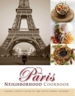The Paris Neighborhood Cookbook: Danyel Couet's Guide to the City's Ethnic Cuisines Cover Image