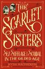 The Scarlet Sisters: Sex, Suffrage, and Scandal in the Gilded Age Cover Image