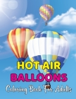 Hot Air Balloons Coloring Book For Adults: An Adult Coloring Book With Hot Air Balloons Featuring With Funny Colorful Air Ballons - Gift For Adults.Vo Cover Image