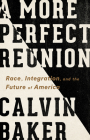 A More Perfect Reunion: Race, Integration, and the Future of America Cover Image