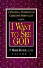 I Want to See God (Practical Synthesis of Carmelite Spirituality #1) Cover Image