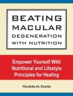 Beating Macular Degeneration With Nutrition: Empower Yourself With Nutritional and Lifestyle Principles for Healing Cover Image