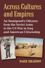 Across Cultures and Empires: An Immigrant's Odyssey from the Soviet Army to the Us War in Iraq and American Citizenship Cover Image