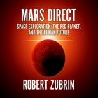 Mars Direct Lib/E: Space Exploration, the Red Planet, and the Human Future Cover Image