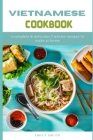 Vietnamese Cookbook: Complete & Delicious Vietnam Recipes to make at home Cover Image