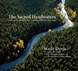 The Sacred Headwaters: The Fight to Save the Stikine, Skeena, and Nass Cover Image