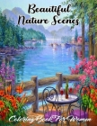 Beautiful Nature Scenes Coloring Book For Women: An Adult Coloring Book Featuring Stress Relieving Landscapes and Nature Scenes, Tropical Scenes, Peac Cover Image