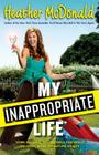 My Inappropriate Life: Some Material May Not Be Suitable for Small Children, Nuns, or Mature Adults Cover Image