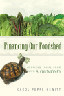 Financing Our Foodshed: Growing Local Food with Slow Money Cover Image