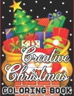 Creative Christmas Coloring Book: Christmas Adult Coloring Book: New and Expanded Editions, 50 Unique Designs, Ornaments, Christmas Trees, Wreaths, an Cover Image