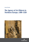 The Agency of Art Objects in Northern Europe, 1380-1520 Cover Image
