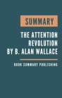 Summary: The Attention Revolution - Unlocking the Power of the Focused Mind by B. Alan Wallace. Cover Image