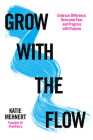 Grow with the Flow: Embrace Difference, Overcome Fear, and Progress with Purpose Cover Image