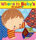 Where Is Baby's Dreidel?: A Lift-the-Flap Book Cover Image