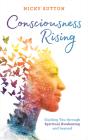 Consciousness Rising: Guiding You through Spiritual Awakening and beyond Cover Image