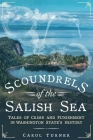 Scoundrels of the Salish Sea: Tales of Crime and Punishment in Washington State's History (America Through Time) Cover Image