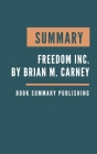 Summary: Freedom Inc. - How Corporate Liberation Unleashes Employee Potential and Business Performance by Brian M. Carney & Isa Cover Image