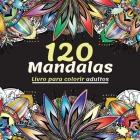 120 Mandalas Livro para colorir adultos: Lindo Livro de Coloração para Adultos com Mais de 120 Mandalas Maravilhosos e Relaxantes para o Alívio do Str Cover Image