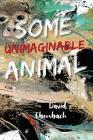 Some Unimaginable Animal Cover Image