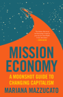 Mission Economy: A Moonshot Guide to Changing Capitalism Cover Image