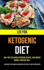 200+ Best Delicious Ketogenic Recipes. Lose Weight Quickly and Healthily (Your Guide to Ketogenic Low Carb Diet With High Fat and Protein Recipes) Cover Image