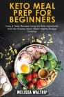 Keto Meal Prep for Beginners: Easy & Tasty Recipes Using the Best Ingredients from the Grocery Store (Heart Healthy Budget Cooking) Cover Image