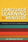 Language Learning in Ministry: Preparing for Cross-Cultural Language Acquisition Cover Image