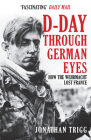 D-Day Through German Eyes: How the Wehrmacht Lost France Cover Image