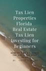 Tax Lien Properties Florida Real Estate Tax Lien Investing for Beginners: How to Find & Finance Tax Lien & Tax Deed Sales Cover Image