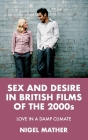 Sex and Desire in British Films of the 2000s: Love in a Damp Climate Cover Image