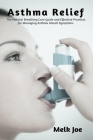 Asthma Relief: The Natural Breathing Cure Guide and Effective Practices for Managing Asthma Attack Symptoms Cover Image