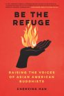 Be the Refuge: Raising the Voices of Asian American Buddhists Cover Image