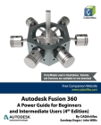 Autodesk Fusion 360: A Power Guide for Beginners and Intermediate Users (4th Edition) Cover Image