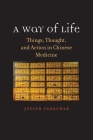 A Way of Life: Things, Thought, and Action in Chinese Medicine (The Terry Lectures Series) Cover Image