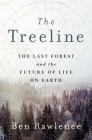 The Treeline: The Last Forest and the Future of Life on Earth Cover Image