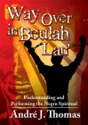 Way Over in Beulah Lan': Understanding and Performing the Negro Spiritual Cover Image