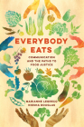 Everybody Eats: Communication and the Paths to Food Justice (Communication for Social Justice Activism #3) Cover Image