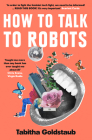 How to Talk to Robots: A Girls' Guide to a Future Dominated by AI Cover Image