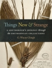 Things New and Strange: A Southerner's Journey Through the Smithsonian Collections Cover Image