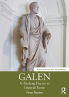 Galen: A Thinking Doctor in Imperial Rome (Routledge Ancient Biographies) Cover Image