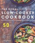 Renal Slow Cooker Cookbook: 50 Delicious & Hearty Renal Diet Recipes That Practically Cook Themselves Cover Image