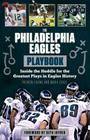 The Philadelphia Eagles Playbook: Inside the Huddle for the Greatest Plays in Eagles History Cover Image