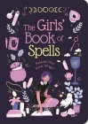 The Girls' Book of Spells: Release Your Inner Magic! Cover Image