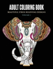Adult Coloring Book: Beautiful Stress Relieving Designs Volume 1 (Animals, Flowers, Unicorns, Mermaids, Mandalas, and Much More) Cover Image