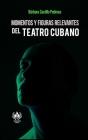 Momentos y figuras relevantes del teatro cubano Cover Image