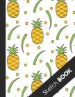 Sketch Book: Awesome Large Sketchbook For Sketching, Drawing And Creative Doodling ( Beautiful Tropical Pineapple Cover ) Cover Image