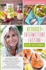 Keto Diet and Intermittent Fasting for Women: This Book Includes: The Ultimate Guide to Mastering Healthy Weight Loss with Ketogenic and IF Lifestyle. Cover Image
