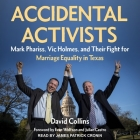 Accidental Activists: Mark Phariss, Vic Holmes, and Their Fight for Marriage Equality in Texas Cover Image