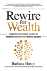 Rewire for Wealth: Three Steps Any Woman Can Take to Program Her Brain for Financial Success Cover Image